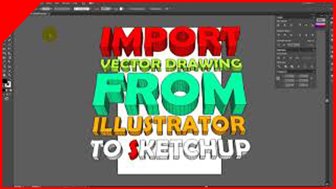 IMPORTAR dibujos vectoriales de ILLUSTRATOR a SKETCHUP 3D