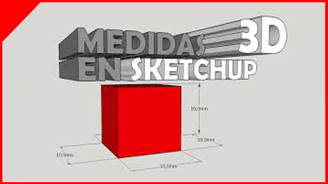 MEDIDAS 3D en SKETCHUP