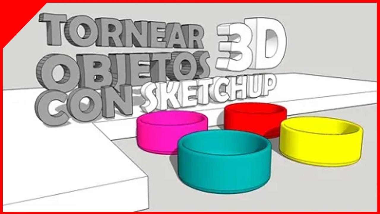 TORNEAR OBJETOS 3D con SKETCHUP y la HERRAMIENTA SIGUEME